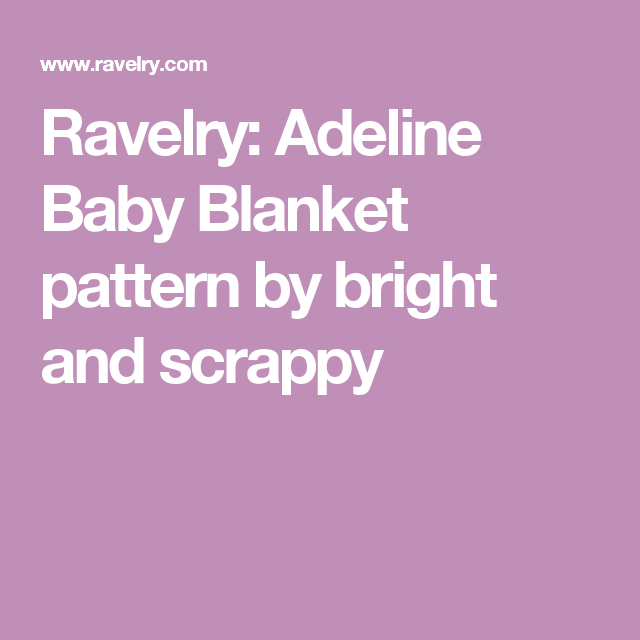 Ravelry: Adeline Baby Blanket pattern by bright and scrappy   Baby ...