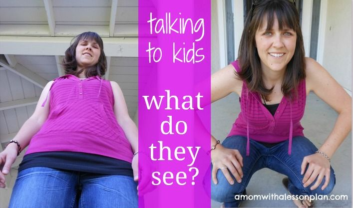how do you  position your body when talking to kids?