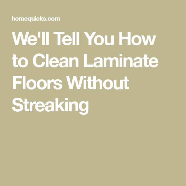 Well Tell You How To Clean Laminate Floors Without Streaking