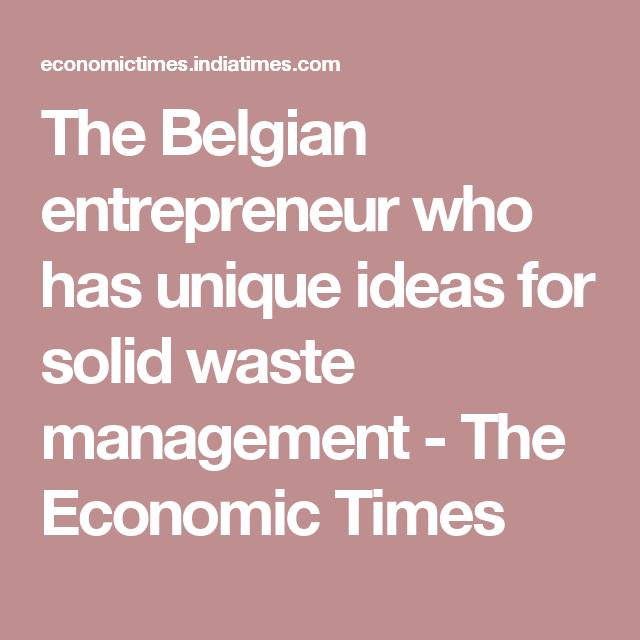 The Belgian Entrepreneur Who Has Unique Ideas For Solid Waste