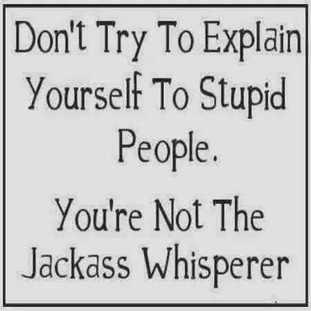 Image result for you're not the jackass whisperer
