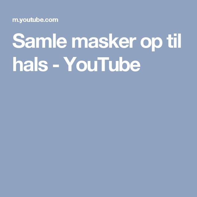 Samle masker op til hals - YouTube