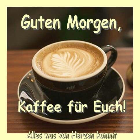 pin von christel schäfer auf good morning/guten morgen | guten morgen kaffee, kaffee trinken