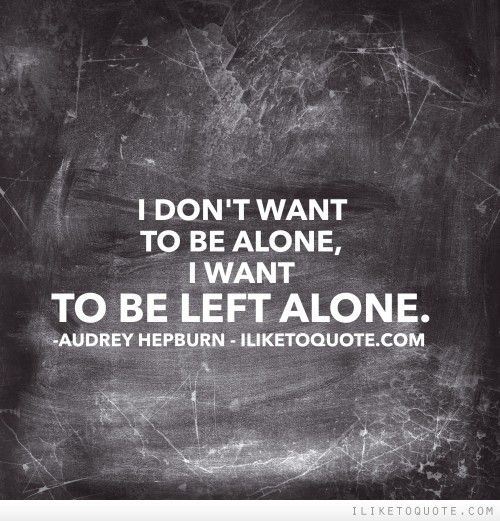I Like To Quote Drama Quotes Wanting To Be Alone Quotations