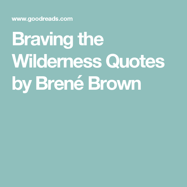 Braving The Wilderness Quotes By Brene Brown Wilderness Quotes Quotes Brave