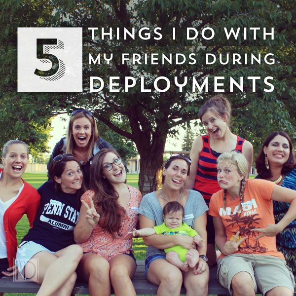 5 Things I Do With My Friends During Deployments My Friend
