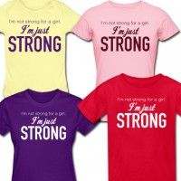 """I'm Not Strong for a Girl, I'm Just Strong"" T-Shirt 