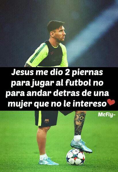 Jesus Me Dio Dos Piernas Para Jugar Al Futbol No Para Andar Detras