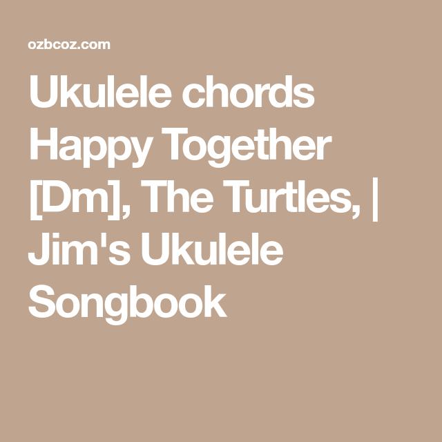 Ukulele chords Happy Together [Dm], The Turtles, | Jim's