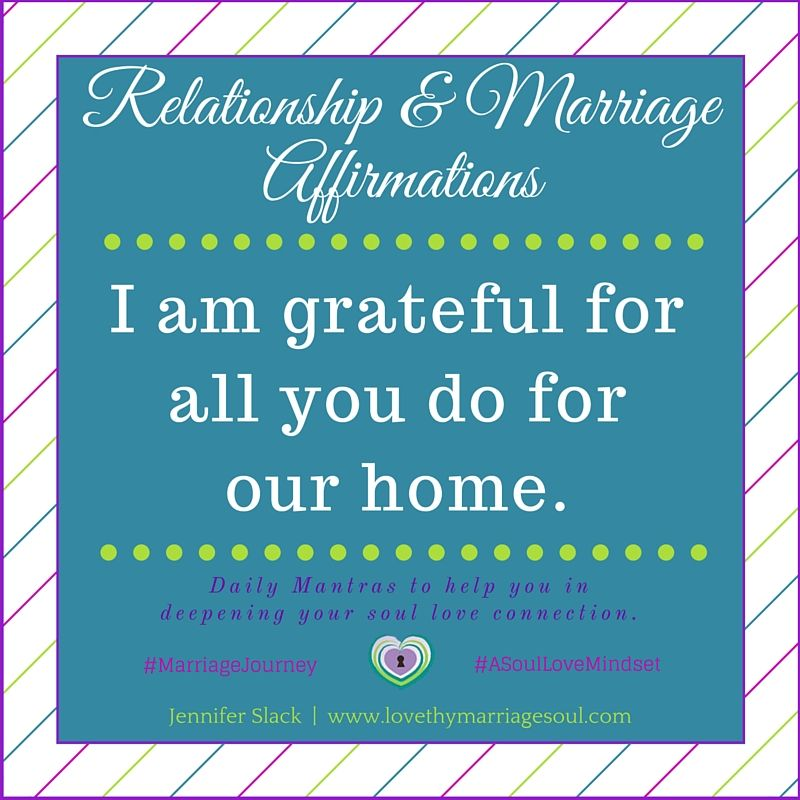 "‪#‎Relationship‬ & ‪#‎Marriage‬ Affirmation: ""I am grateful for all you do for our home."""