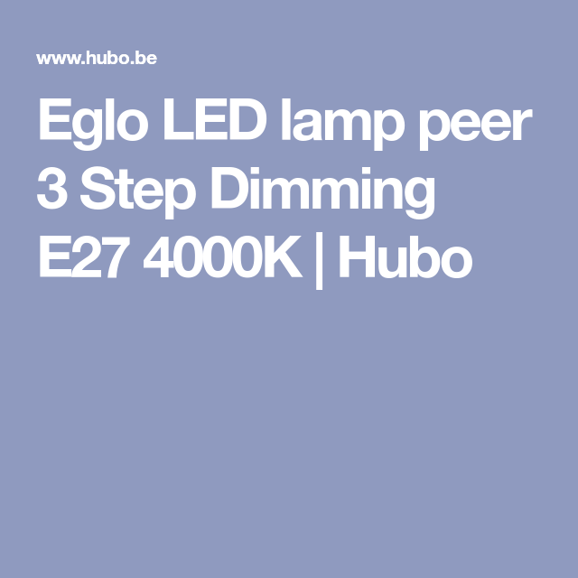 eglo led lamp peer 3 step dimming e27 4000k hubo