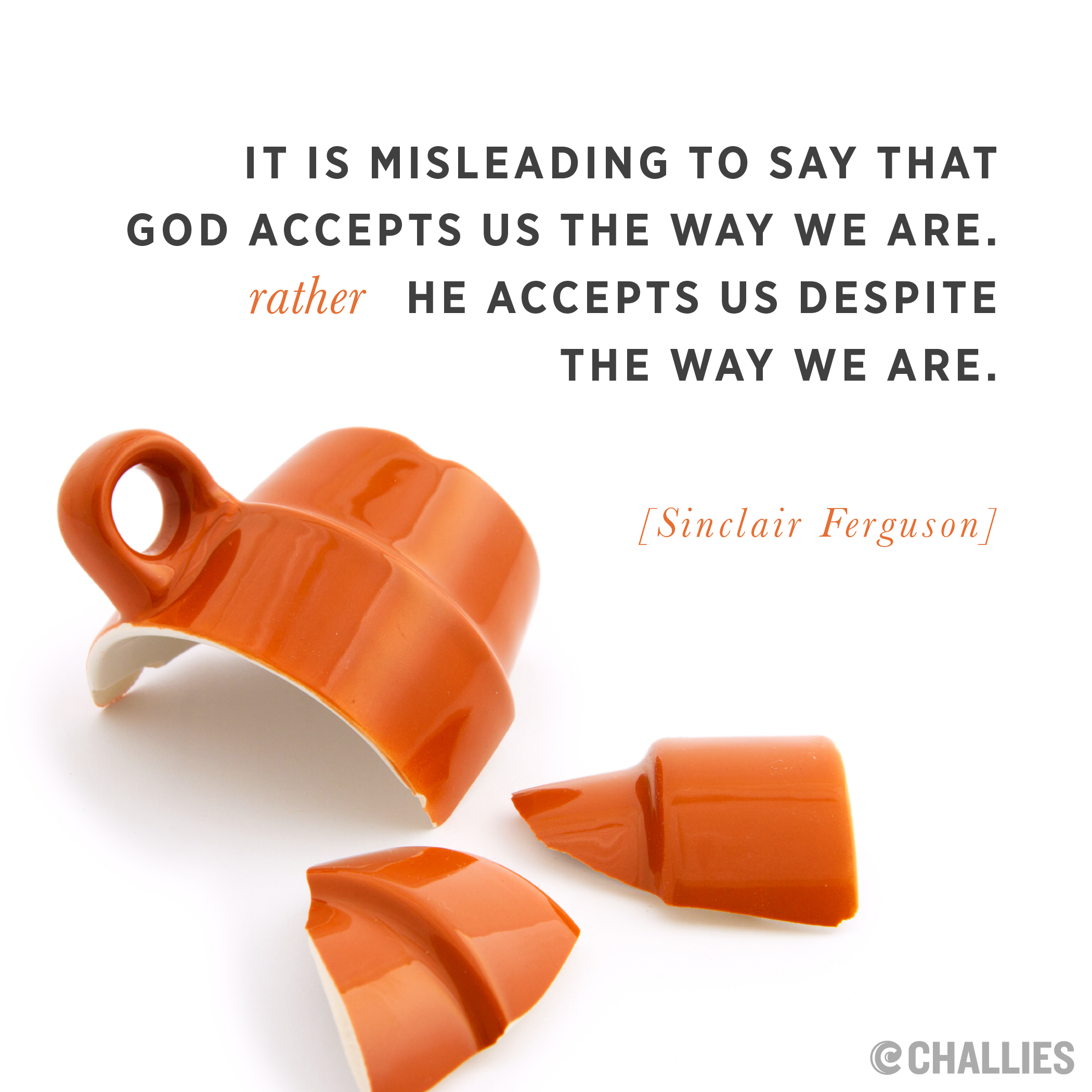 it is misleading to say that god accepts us the way we are rather