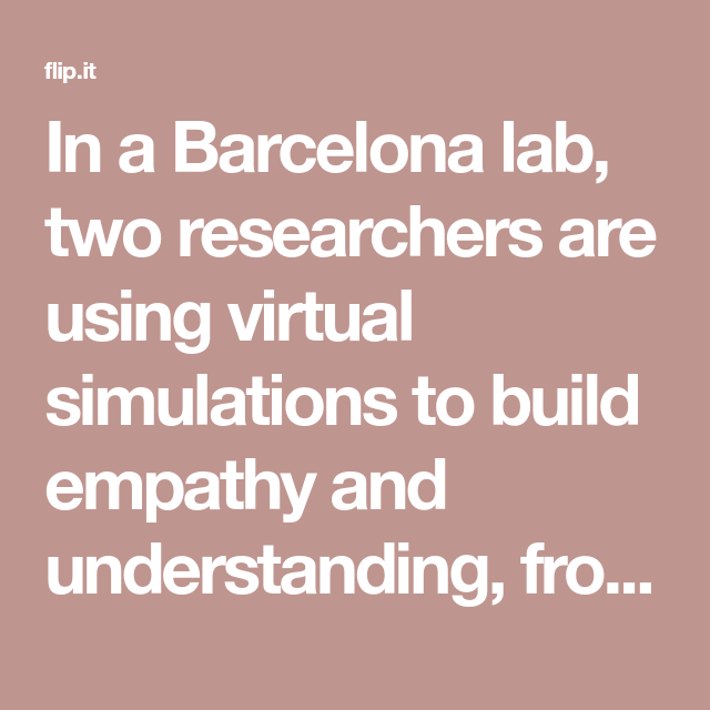 In a Barcelona lab, two researchers are using virtual simulations to ...