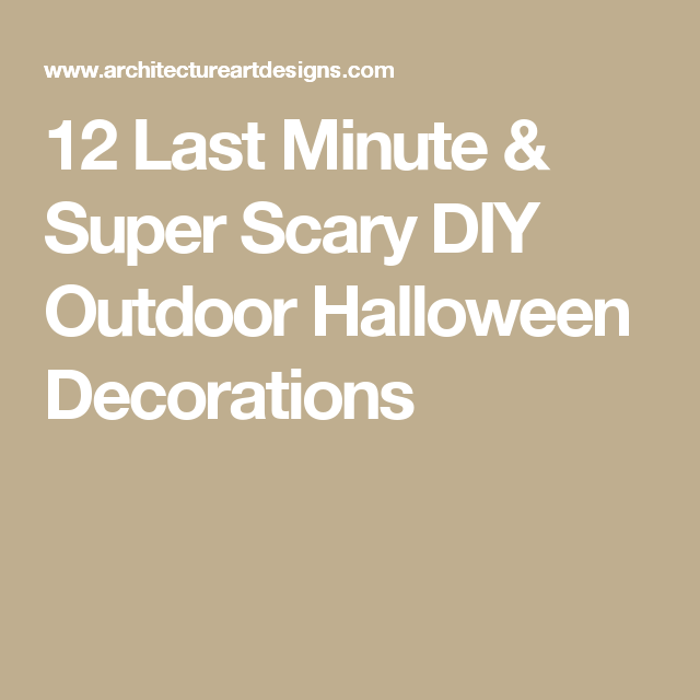 12 last minute super scary diy outdoor halloween decorations - Scary Outdoor Halloween Decorations Diy