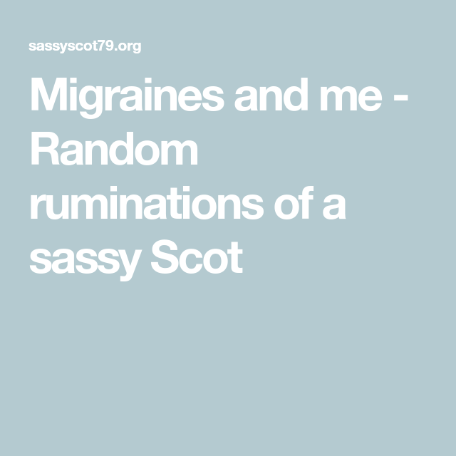 Migraines and me - Random ruminations of a sassy Scot