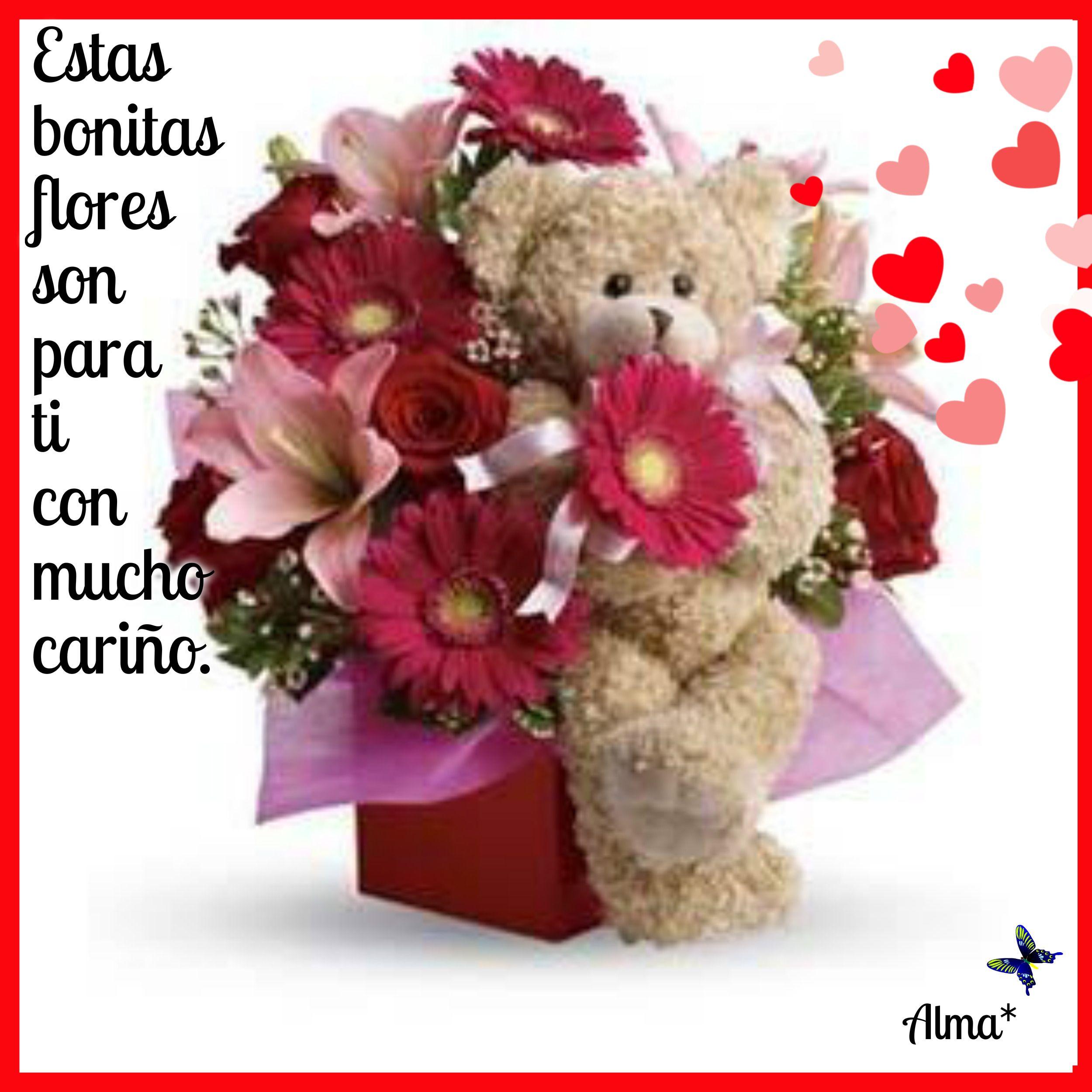 Estas bonitas flores son para ti con mucho cariño