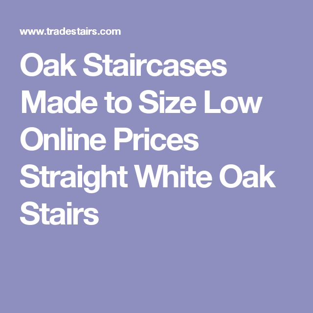 Best Oak Staircases Made To Size Low Online Prices Straight 400 x 300