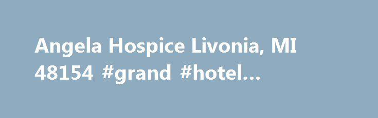 angela hospice livonia mi 48154 grand hotel malahide http
