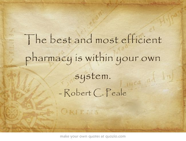 The best and most efficient pharmacy is within your own system - best of invitation quotes for teachers
