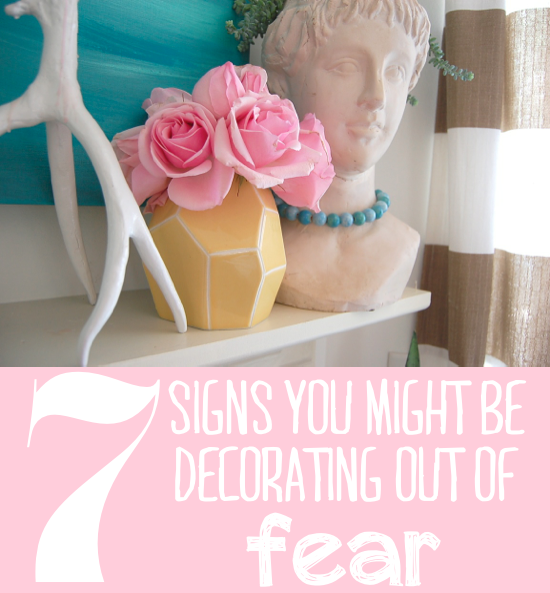 are you decorating out of fear?
