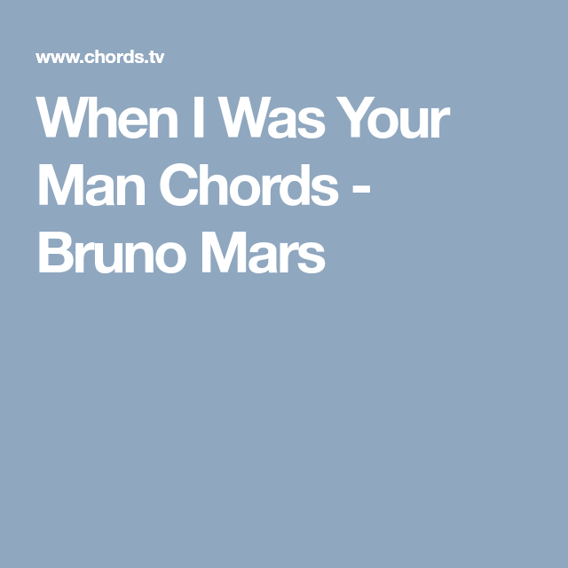 When I Was Your Man Chords - Bruno Mars | Music | Pinterest | Bruno mars
