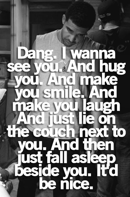 Dang I Wanna See You And Hug You And Make You Smile And Make You