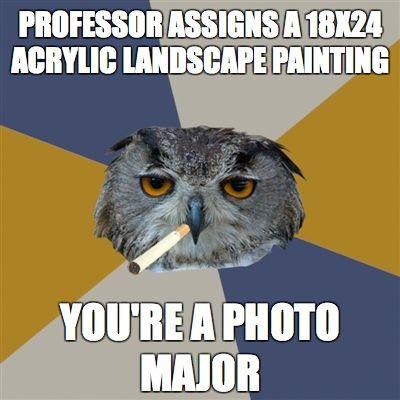 Art Student Owl Yes My Life Art Jokes Student Art Artist Memes