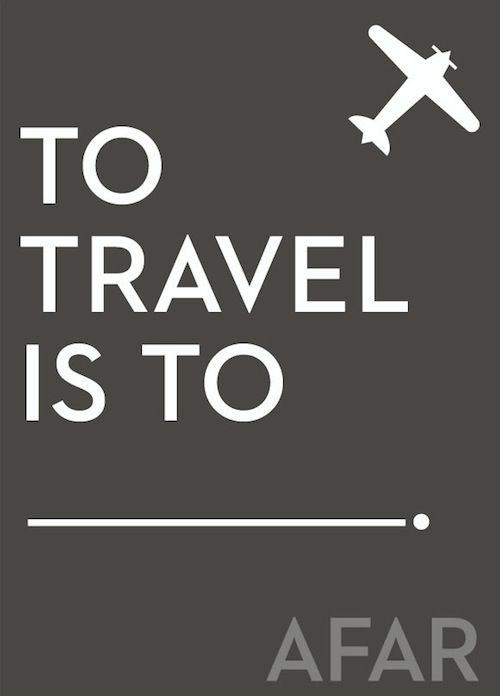 What does travel mean to you? To travel is to....?