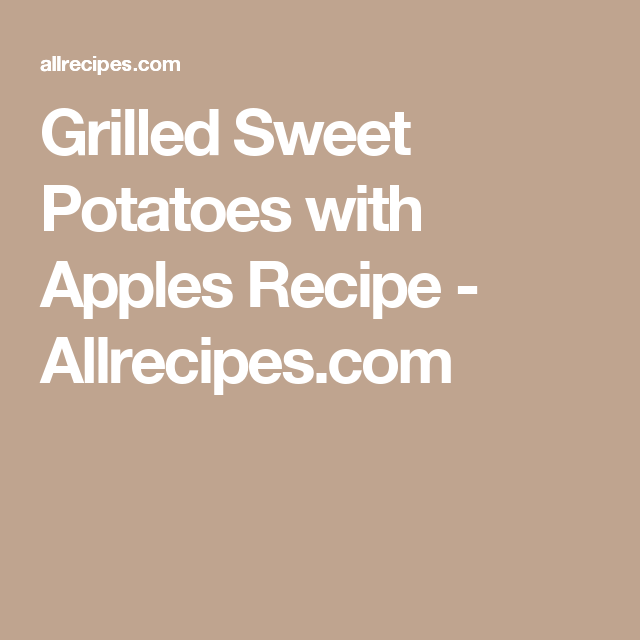 Grilled Sweet Potatoes with Apples Recipe - Allrecipes.com