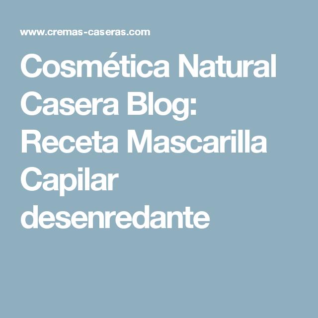 Cosmética Natural Casera Blog: Receta Mascarilla Capilar desenredante