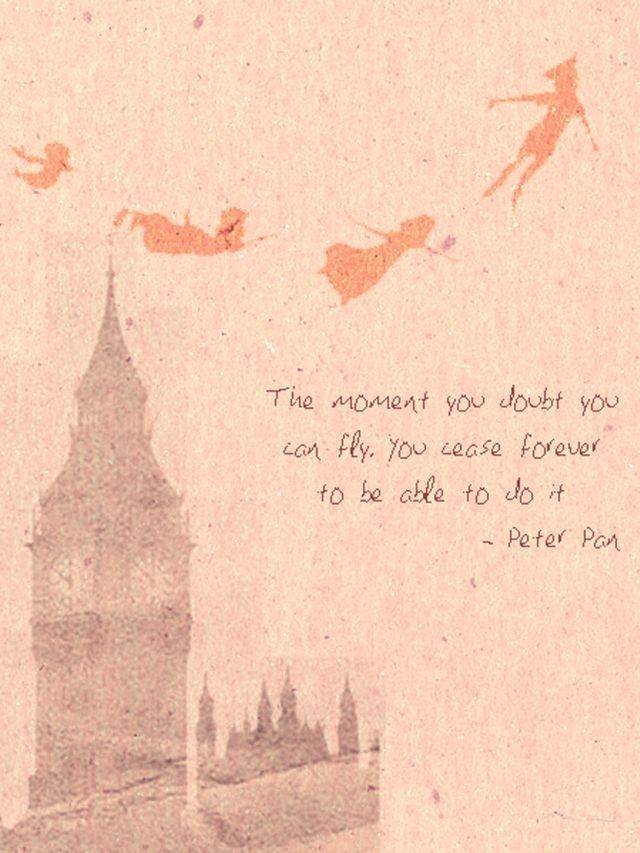 The moment you doubt you can fly, you cease forever to be able to do it. ~Peter Pan