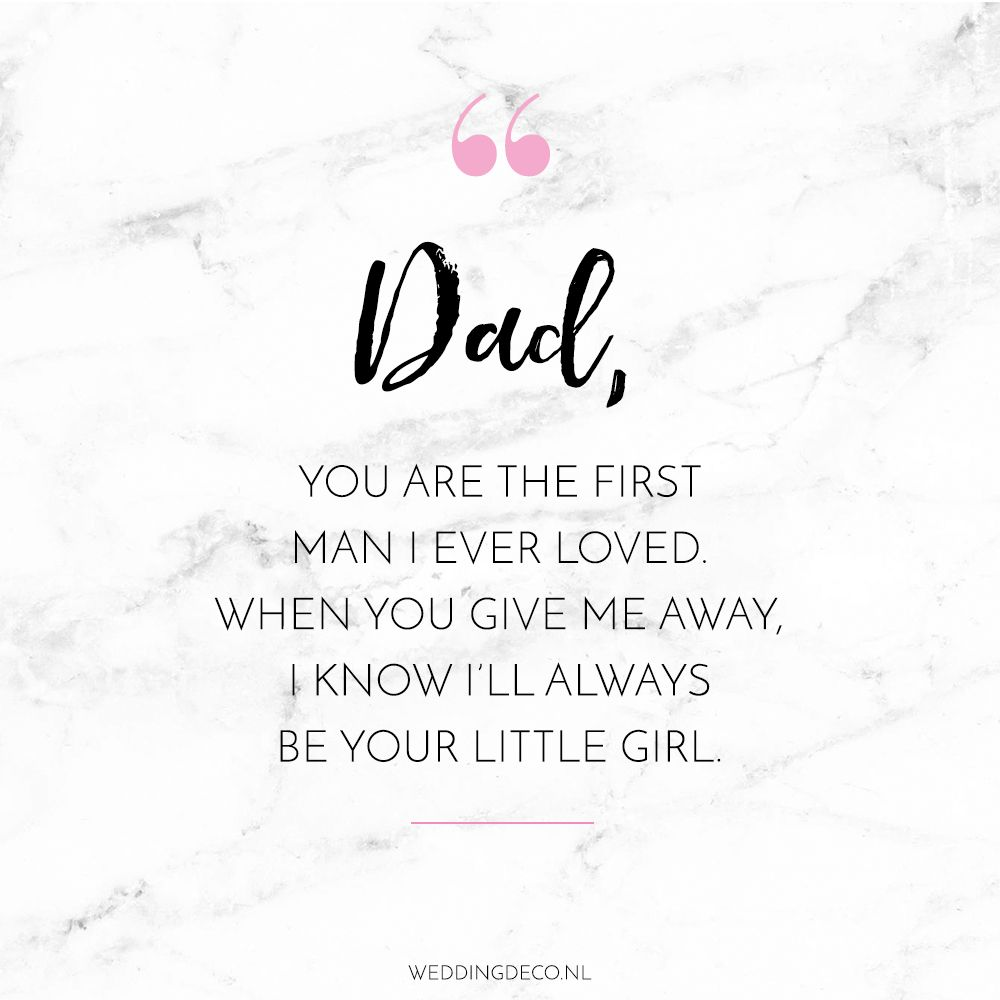 Wedding Quote We Love Dad You Are The First Man I Ever Loved When You Give Me Away I Know I Ll Always Be You Papa Citaten Trouwdag Citaten Krachtige Citaten