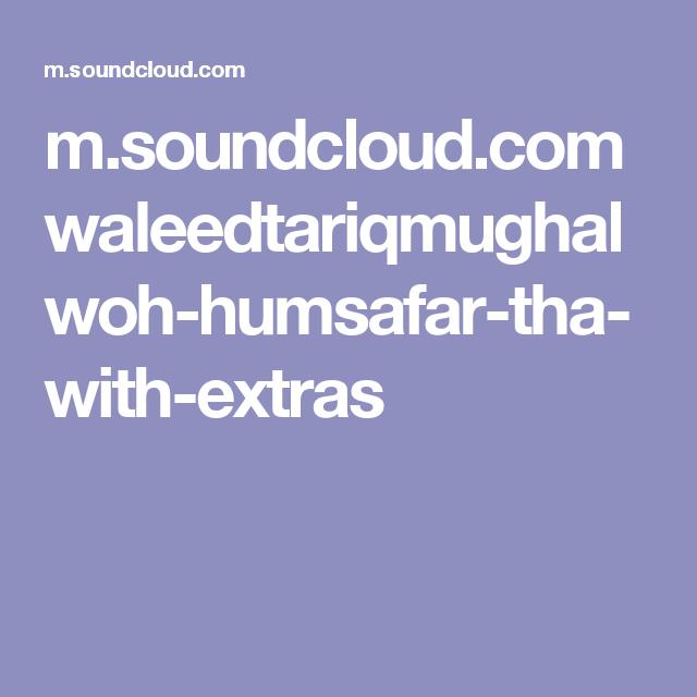 m.soundcloud.com waleedtariqmughal woh-humsafar-tha-with-extras
