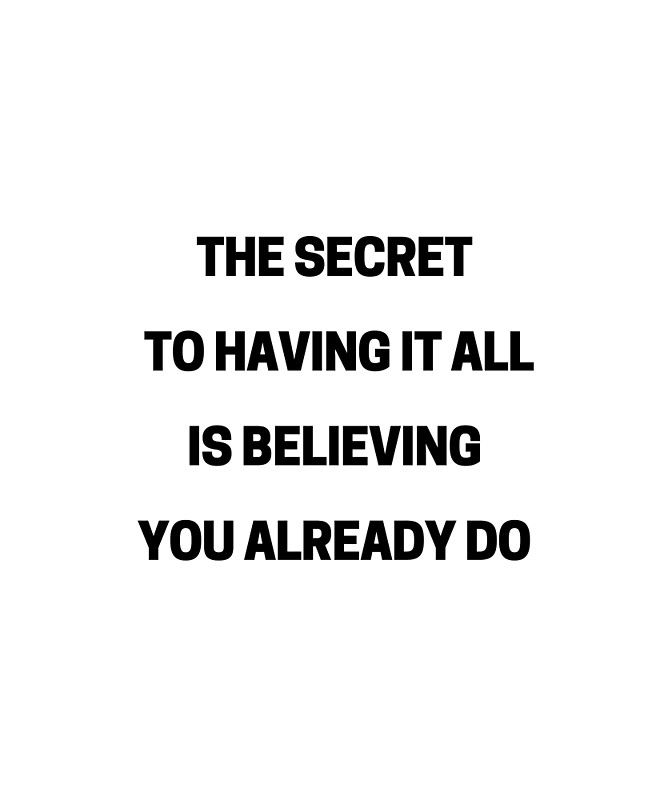 THE SECRET TO HAVING IT ALL IS BELIEVING YOU ALREADY DO Photographic Print by IdeasForArtists