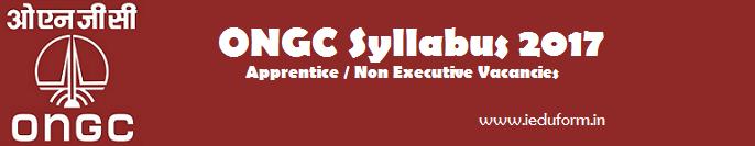 ONGC Syllabus 2017 Apprentice / Non Executive 568 Vacancies / Download ONGC Syllabus pdf Check ONGC Syllabus and Exam Pattern