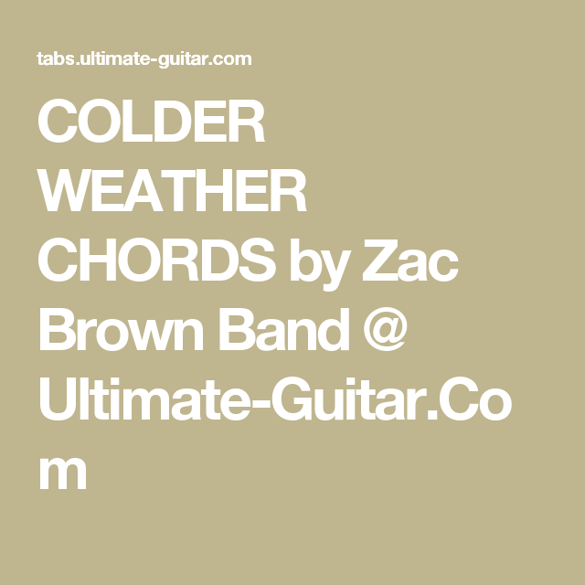 COLDER WEATHER CHORDS by Zac Brown Band @ Ultimate-Guitar.Com ...