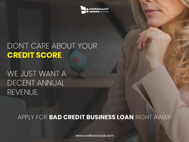 Guaranteed Bad Credit Business Loans Merchant Advisors Business Loans Bad Credit Credit Score