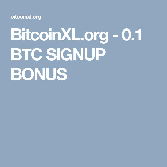 BitcoinXL org - 0 1 BTC SIGNUP BONUS | bitcoinxl org