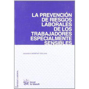 La prevención de riesgos laborales de los trabajadores especialmente sensibles / Amanda Moreno Solana