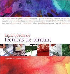 Enciclopedia De Tecnicas De Pintura Por Harrison Hazel 9788415053064 Cuspide Com Tecnicas De Pintura Enciclopedias Manualidades