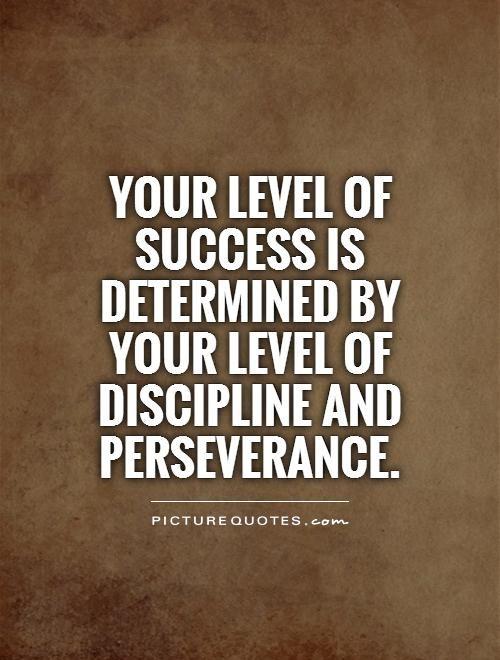 Work Discipline Quotes Quotesgram Discipline Quotes Perseverance Quotes Good Life Quotes