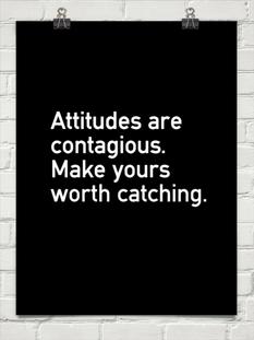 Attitudes Are Contagious Positive Attitude Quotes Work Quotes Quotable Quotes