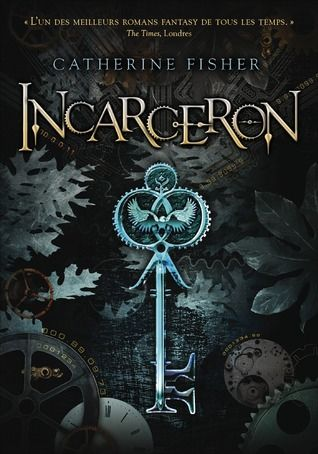 Incarceron by Catherine Fisher  To free herself from an