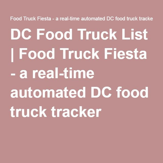 DC Food Truck List | Food Truck Fiesta - a real-time automated DC ...