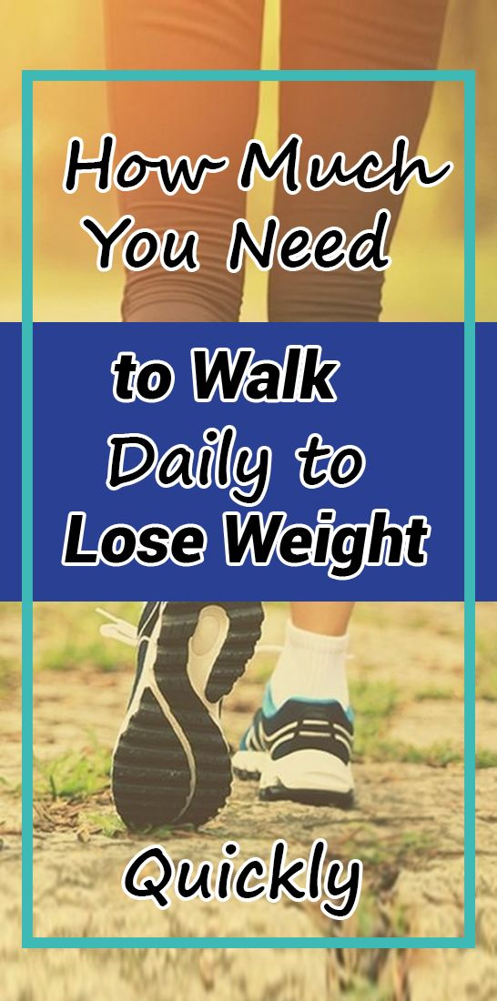 How Much You Need to Walk Daily to Lose Weight Quickly How Much You Need to Walk Daily to Lose Weight Quickly