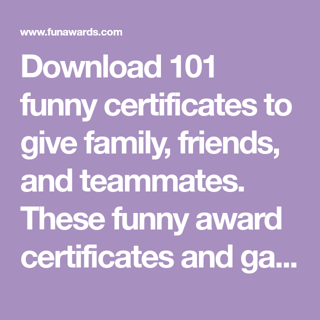 download 101 funny certificates to give family friends and teammates these funny award