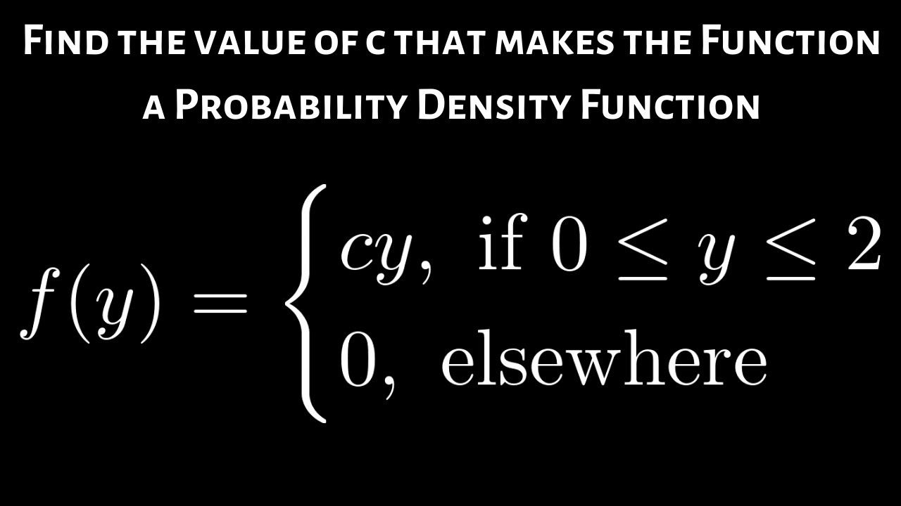 Find The Value Of C That Makes The Function A Probability Density Function Probability Math Videos The Value