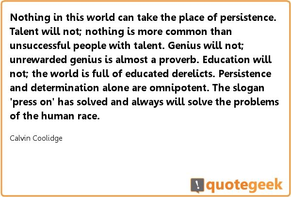 Great quote from Calvin Coolidge! Found at quotegeek.com.
