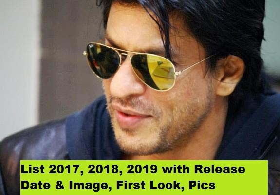 New Hindi Movei 2018 2019 Bolliwood: SRK Shahrukh Khan Upcoming Movies List 2018, 2019, 2020