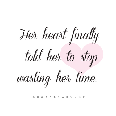 Her heart finally told her to stop wasting her time....
